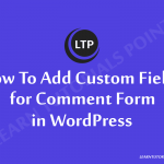 How-To-Add-Custom-Fields-for-Comment-Form-in-WordPress